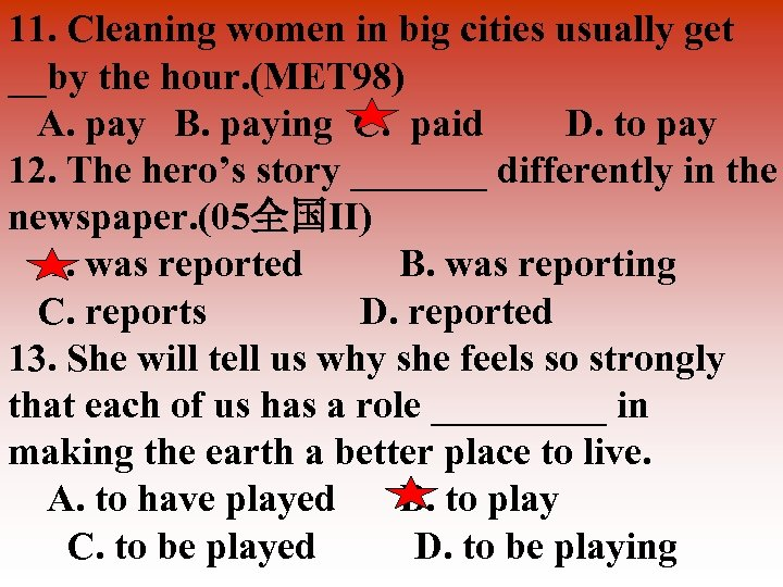 11. Cleaning women in big cities usually get __by the hour. (MET 98) A.