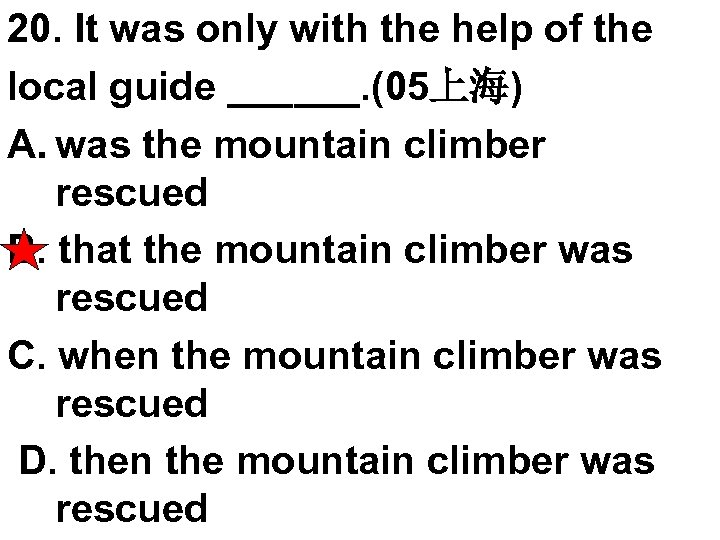 20. It was only with the help of the local guide ______. (05上海) A.
