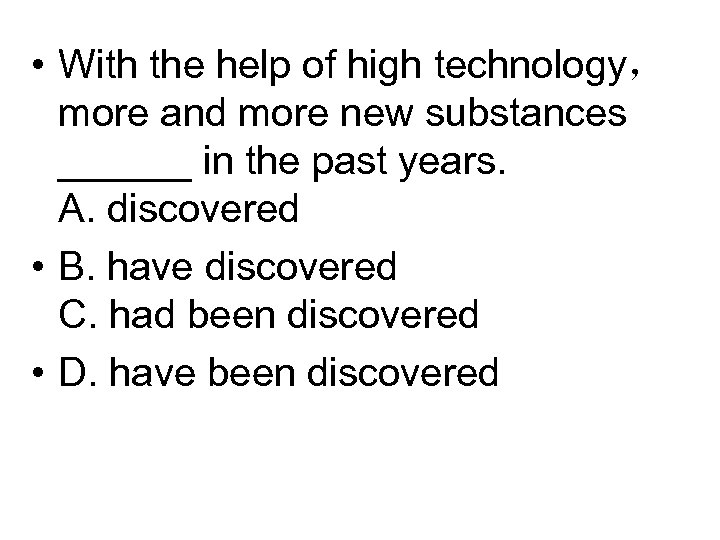 • With the help of high technology, more and more new substances ______
