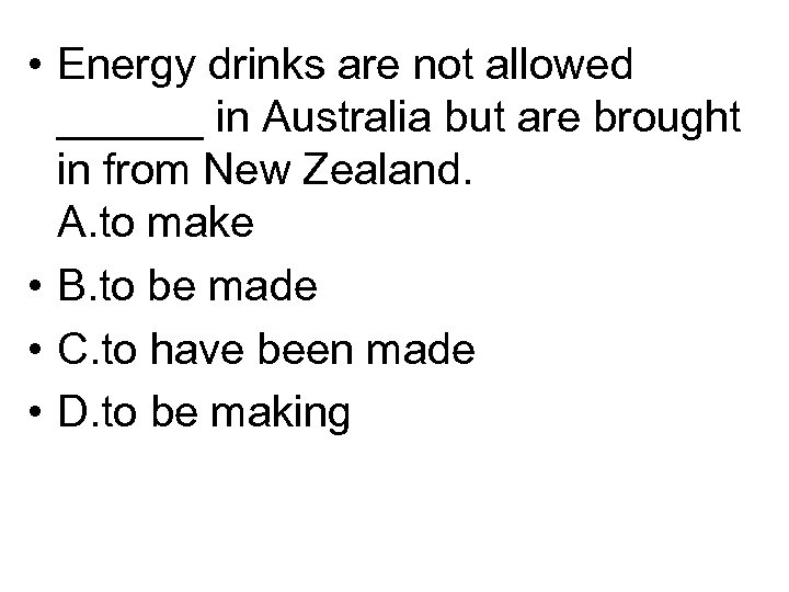 • Energy drinks are not allowed ______ in Australia but are brought in