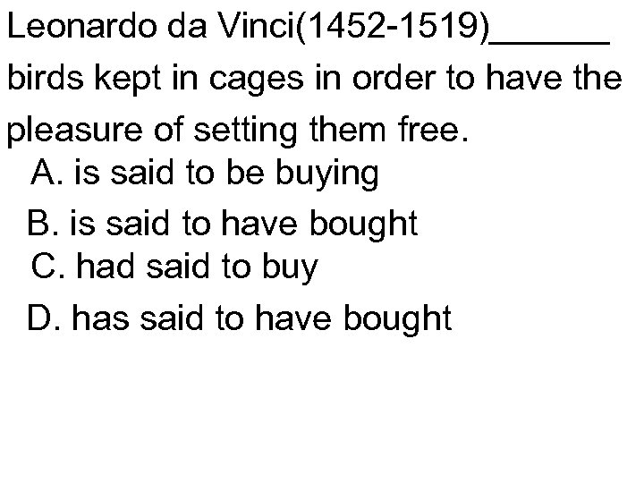 Leonardo da Vinci(1452 -1519)______ birds kept in cages in order to have the pleasure