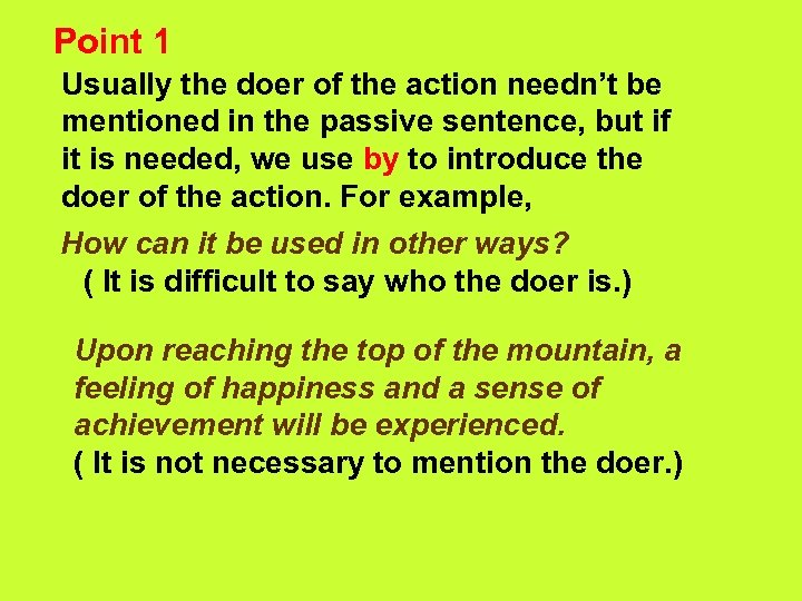 Point 1 Usually the doer of the action needn't be mentioned in the passive