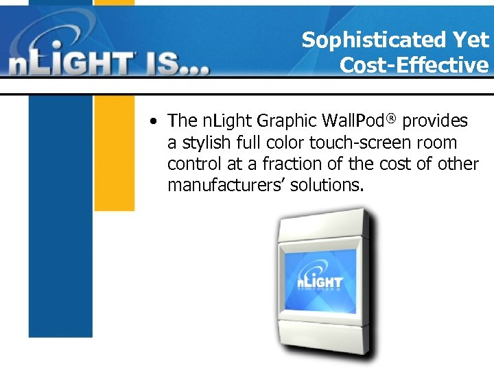 Sophisticated Yet Cost-Effective • The n. Light Graphic Wall. Pod® provides a stylish full