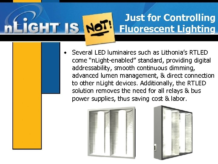Just for Controlling Fluorescent Lighting • Several LED luminaires such as Lithonia's RTLED come