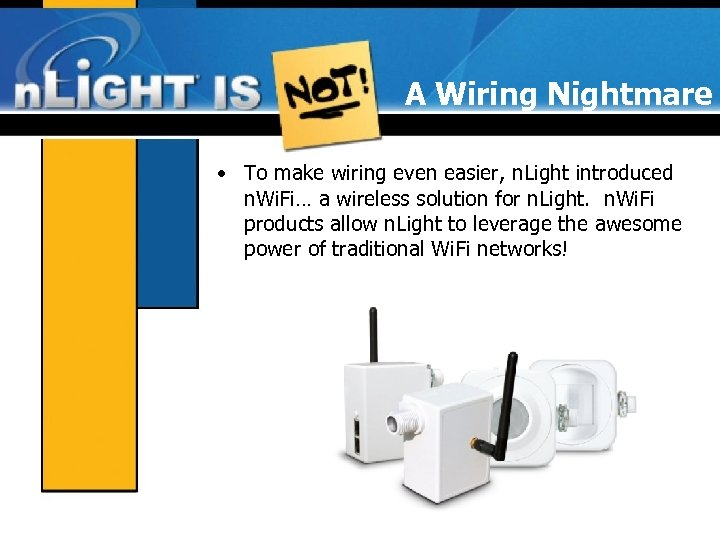 A Wiring Nightmare • To make wiring even easier, n. Light introduced n. Wi.