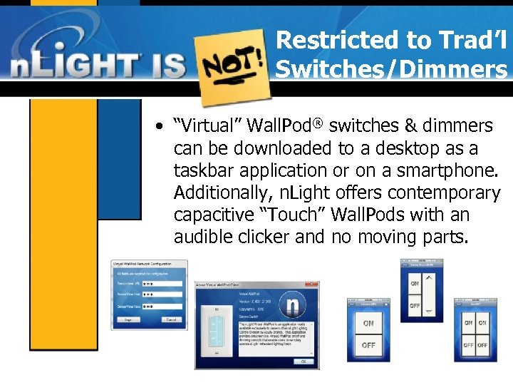 """Restricted to Trad'l Switches/Dimmers • """"Virtual"""" Wall. Pod® switches & dimmers can be downloaded"""
