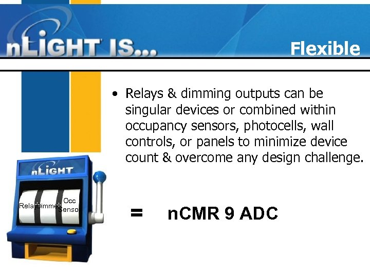 Flexible • Relays & dimming outputs can be singular devices or combined within occupancy