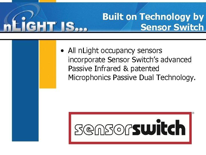 Built on Technology by Sensor Switch • All n. Light occupancy sensors incorporate Sensor
