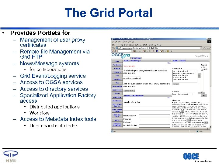The Grid Portal • Provides Portlets for – Management of user proxy certificates –