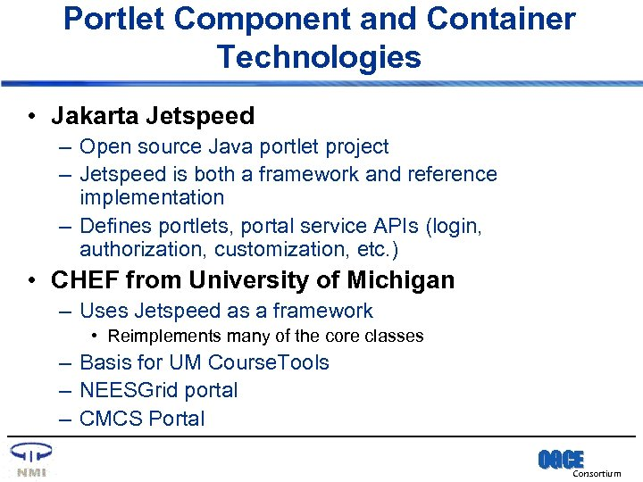 Portlet Component and Container Technologies • Jakarta Jetspeed – Open source Java portlet project