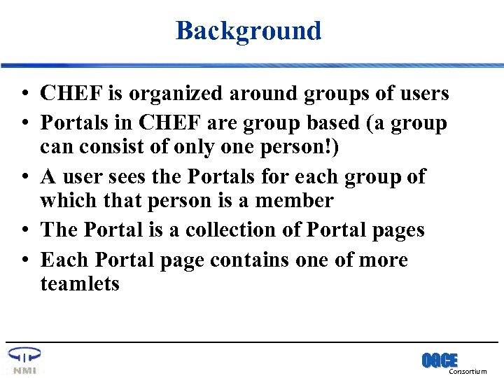 Background • CHEF is organized around groups of users • Portals in CHEF are