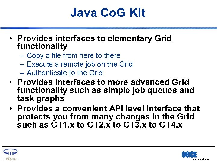Java Co. G Kit • Provides interfaces to elementary Grid functionality – Copy a