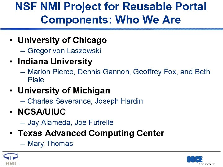 NSF NMI Project for Reusable Portal Components: Who We Are • University of Chicago