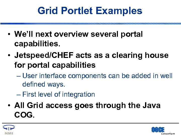 Grid Portlet Examples • We'll next overview several portal capabilities. • Jetspeed/CHEF acts as