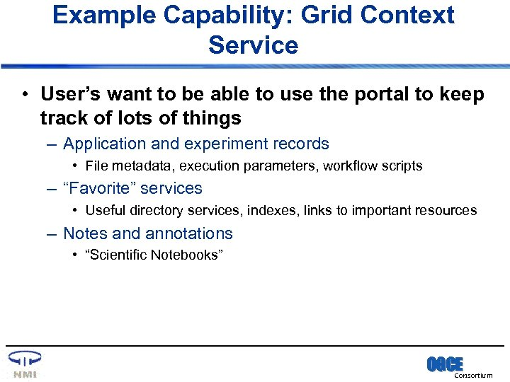 Example Capability: Grid Context Service • User's want to be able to use the