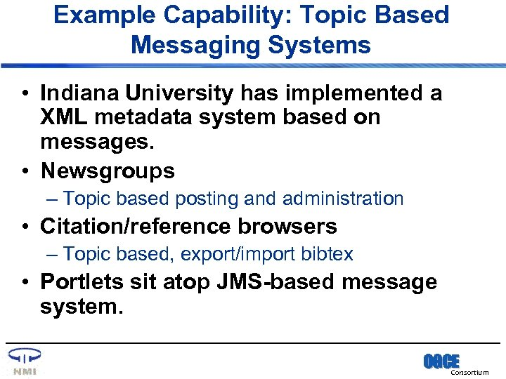 Example Capability: Topic Based Messaging Systems • Indiana University has implemented a XML metadata