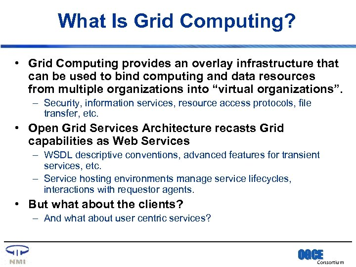 What Is Grid Computing? • Grid Computing provides an overlay infrastructure that can be