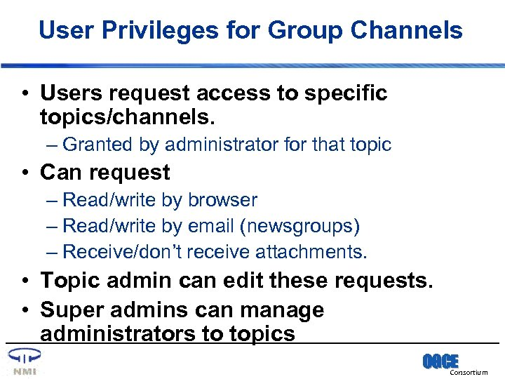 User Privileges for Group Channels • Users request access to specific topics/channels. – Granted
