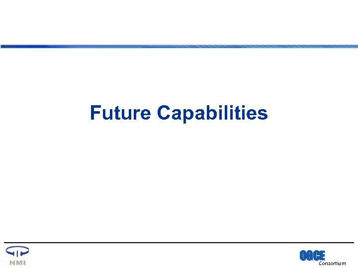 Future Capabilities OGCE Consortium
