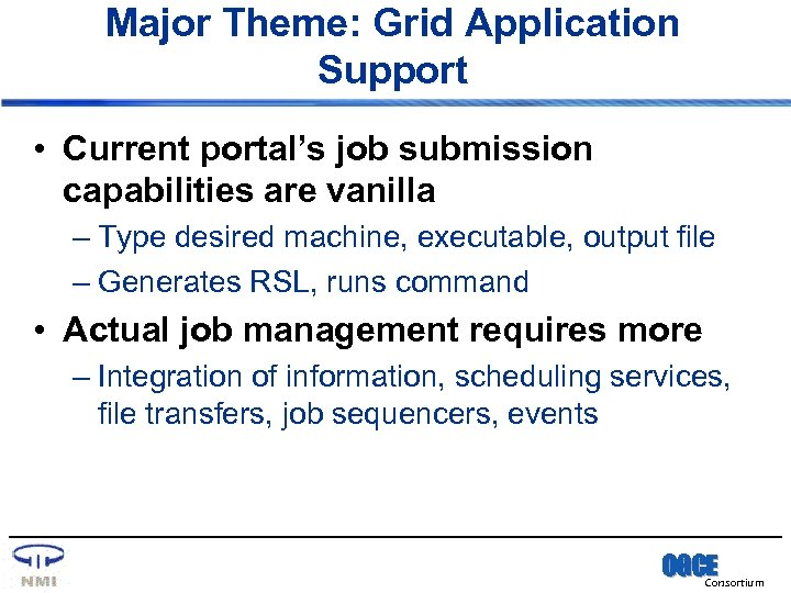 Major Theme: Grid Application Support • Current portal's job submission capabilities are vanilla –