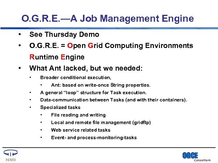 O. G. R. E. —A Job Management Engine • See Thursday Demo • O.