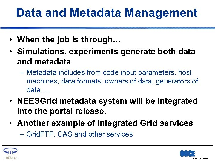 Data and Metadata Management • When the job is through… • Simulations, experiments generate