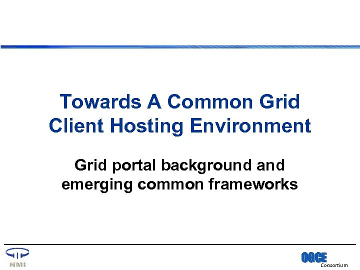 Towards A Common Grid Client Hosting Environment Grid portal background and emerging common frameworks