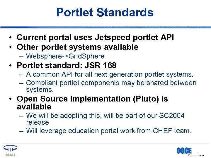 Portlet Standards • Current portal uses Jetspeed portlet API • Other portlet systems available