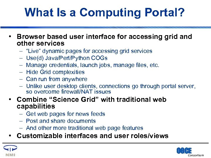 What Is a Computing Portal? • Browser based user interface for accessing grid and