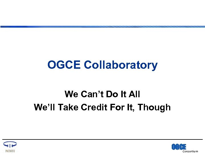 OGCE Collaboratory We Can't Do It All We'll Take Credit For It, Though OGCE