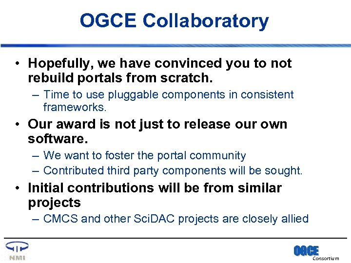 OGCE Collaboratory • Hopefully, we have convinced you to not rebuild portals from scratch.