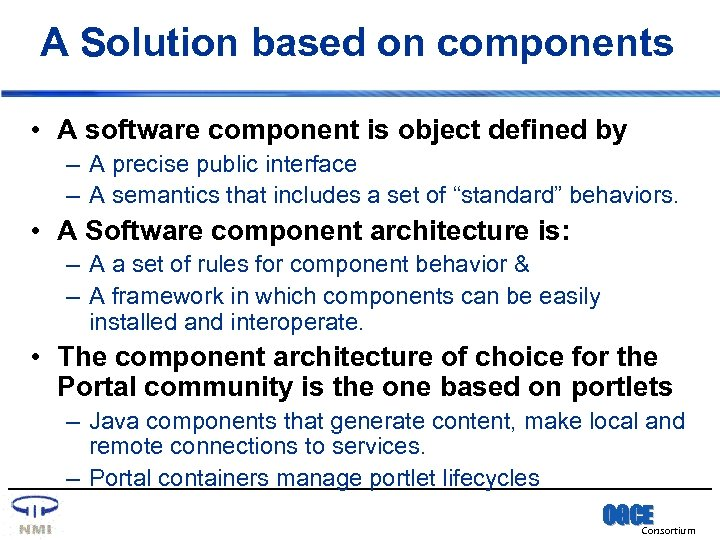 A Solution based on components • A software component is object defined by –