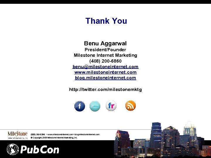 Thank You Benu Aggarwal President/Founder Milestone Internet Marketing (408) 200 -6860 benu@milestoneinternet. com www.