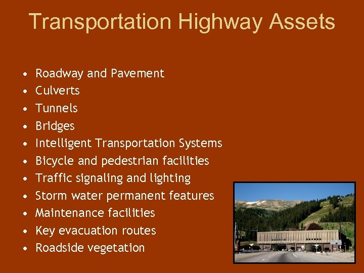 Transportation Highway Assets • • • Roadway and Pavement Culverts Tunnels Bridges Intelligent Transportation