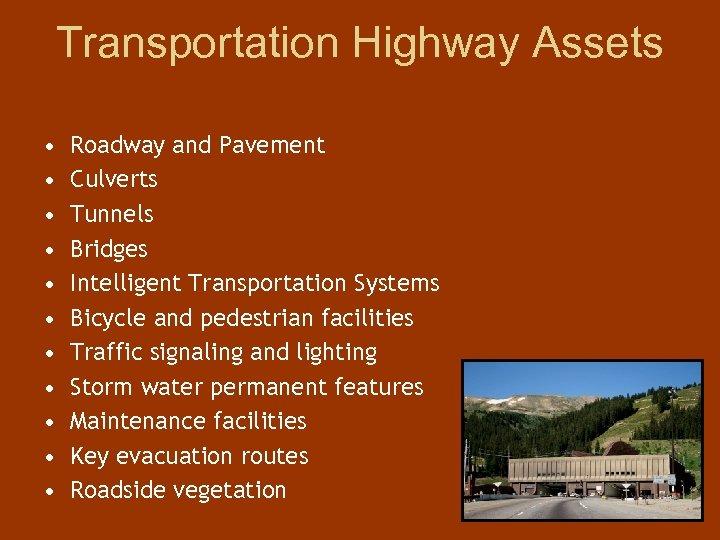 Transportation Highway Assets • • • Roadway and Pavement Culverts Tunnels Bridges Intelligent Transportation