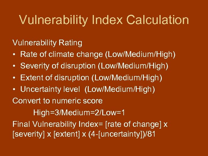 Vulnerability Index Calculation Vulnerability Rating • Rate of climate change (Low/Medium/High) • Severity of