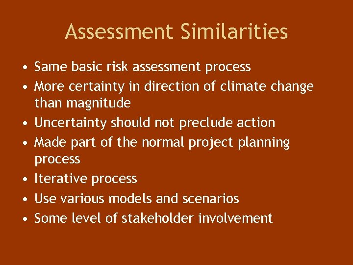 Assessment Similarities • Same basic risk assessment process • More certainty in direction of