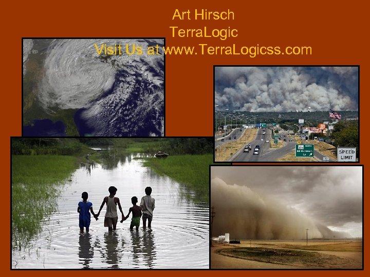 Art Hirsch Terra. Logic Visit Us at www. Terra. Logicss. com