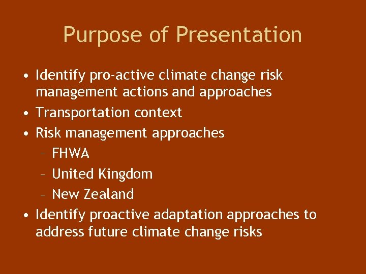 Purpose of Presentation • Identify pro-active climate change risk management actions and approaches •