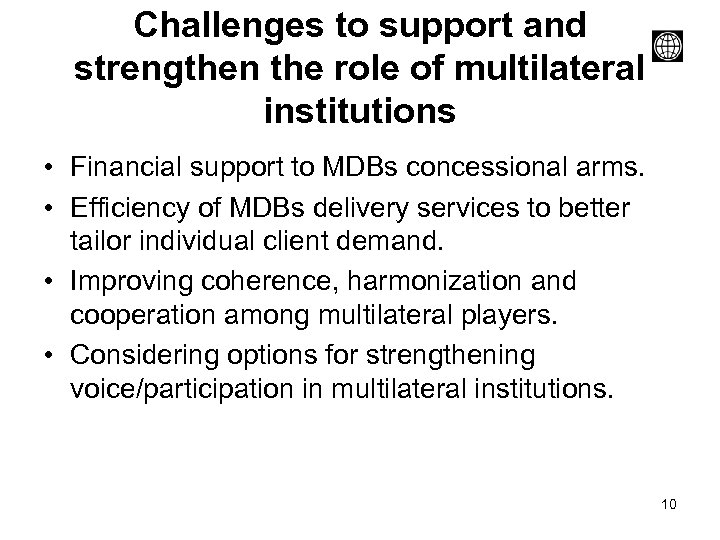 Challenges to support and strengthen the role of multilateral institutions • Financial support to