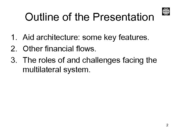 Outline of the Presentation 1. Aid architecture: some key features. 2. Other financial flows.