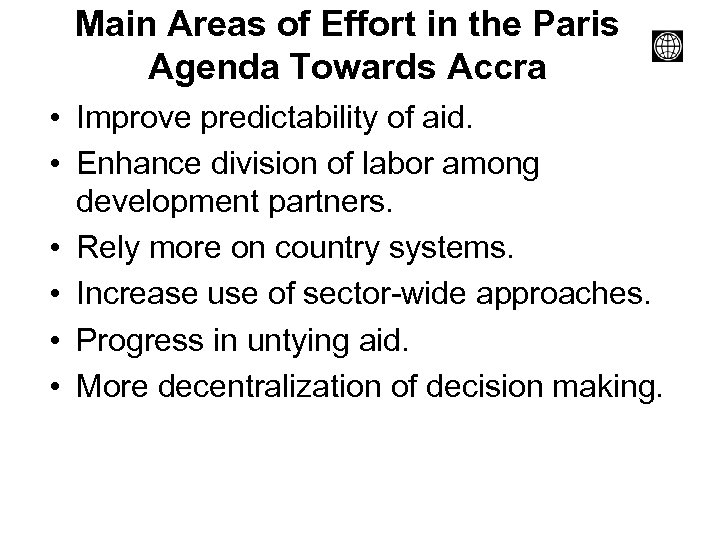 Main Areas of Effort in the Paris Agenda Towards Accra • Improve predictability of