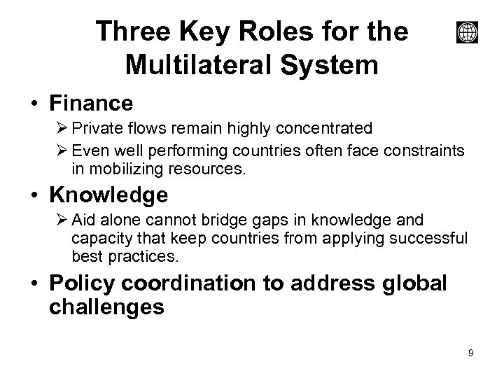 Three Key Roles for the Multilateral System • Finance Ø Private flows remain highly
