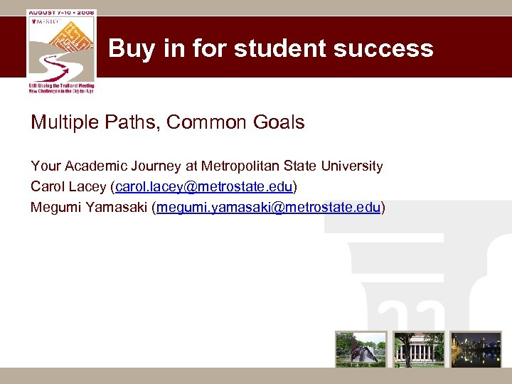 Buy in for student success Multiple Paths, Common Goals Your Academic Journey at Metropolitan