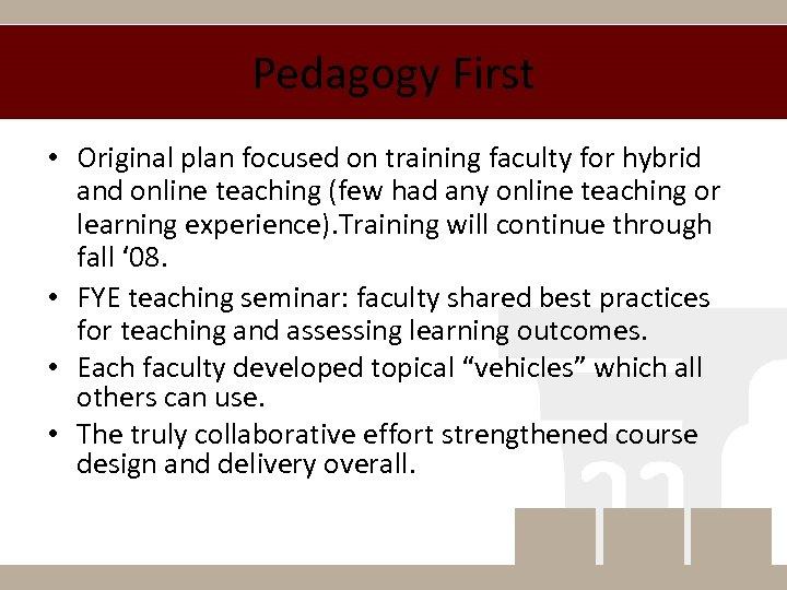 Pedagogy First • Original plan focused on training faculty for hybrid and online teaching