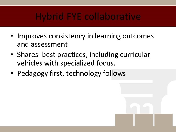Hybrid FYE collaborative • Improves consistency in learning outcomes and assessment • Shares best
