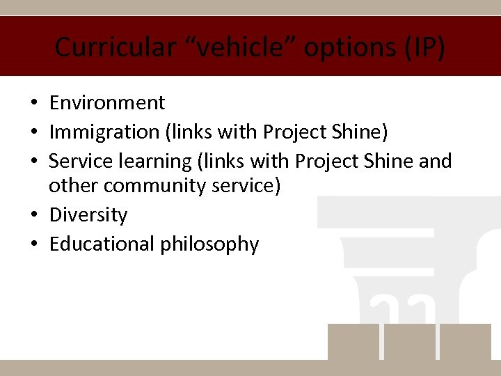 """Curricular """"vehicle"""" options (IP) • Environment • Immigration (links with Project Shine) • Service"""