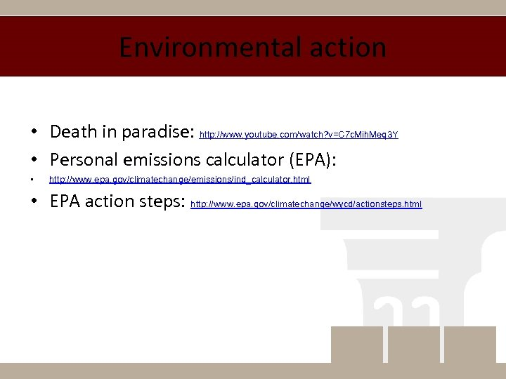 Environmental action • Death in paradise: http: //www. youtube. com/watch? v=C 7 c. Mih.