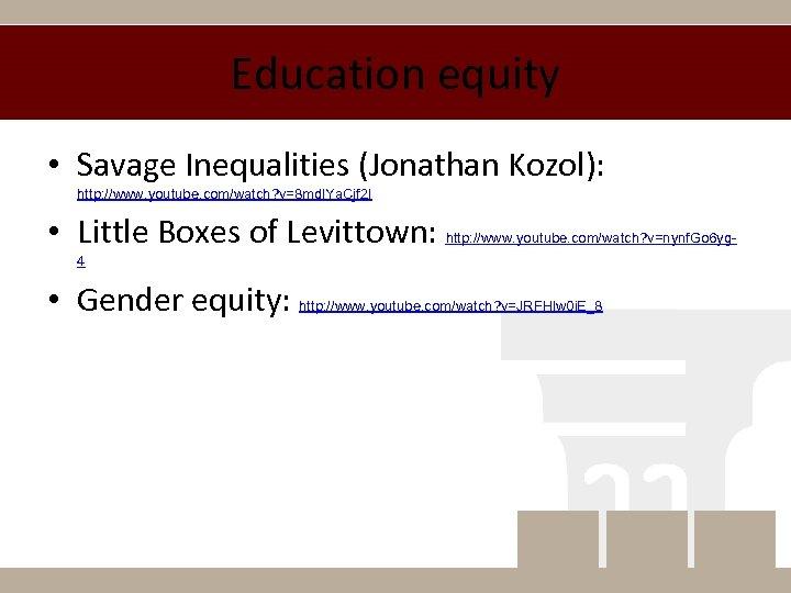 Education equity • Savage Inequalities (Jonathan Kozol): http: //www. youtube. com/watch? v=8 mdl. Ya.