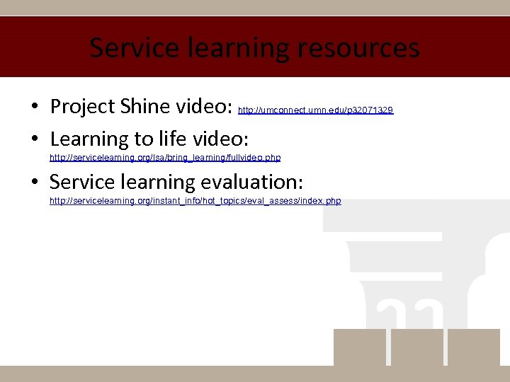 Service learning resources • Project Shine video: • Learning to life video: http: //umconnect.